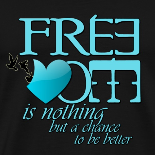 FREEDOM is nothing but a chance to be better - Tee - Men's Premium T-Shirt