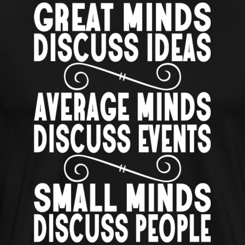 great average small minds ideas events people - Men's Premium T-Shirt