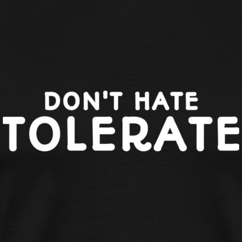 Don't Hate, Tolerate - Men's Premium T-Shirt