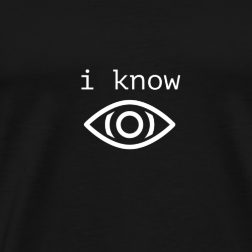 I Know... - Men's Premium T-Shirt