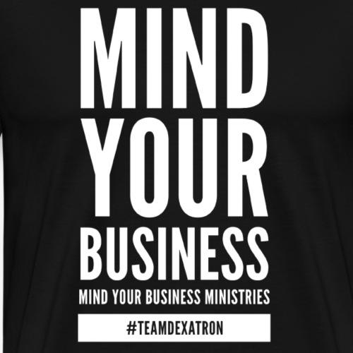 MIND YOUR BUSINESS WHITE - Men's Premium T-Shirt