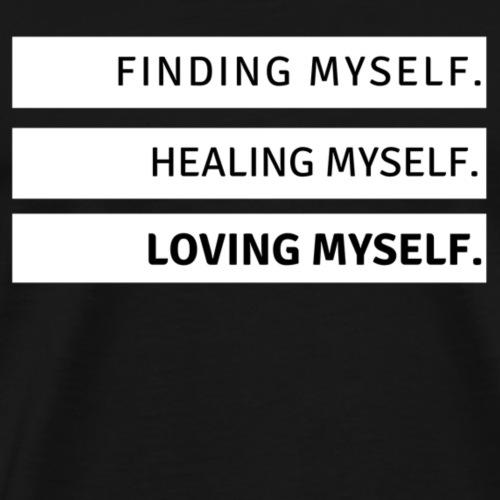 Finding Myself. Healing Myself. Loving Myself. - Men's Premium T-Shirt