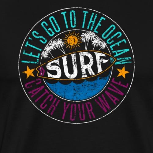 Let's Go To The Ocean SURF Catch Your Wave - Men's Premium T-Shirt