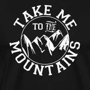 Take Me to the Mountains Outdoors Hiking Camping… - Men's Premium T-Shirt