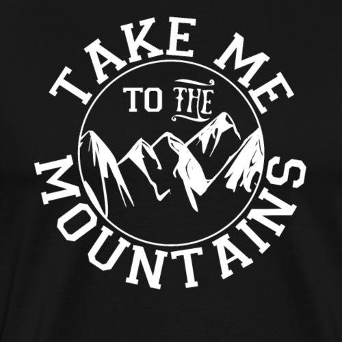 Take Me to the Mountains Outdoors Hiking Camping… - Men's Premium T-Shirt