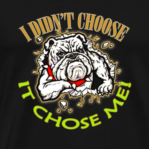 My Bulldog Chose Me T-Shirt - Men's Premium T-Shirt