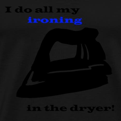 Ironing in the Dryer - Men's Premium T-Shirt