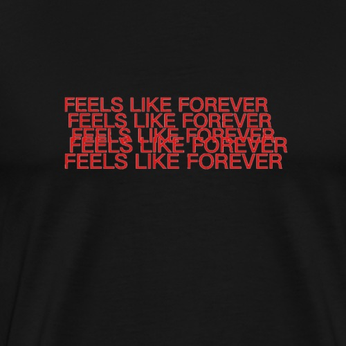 Feels Like Forever - Men's Premium T-Shirt