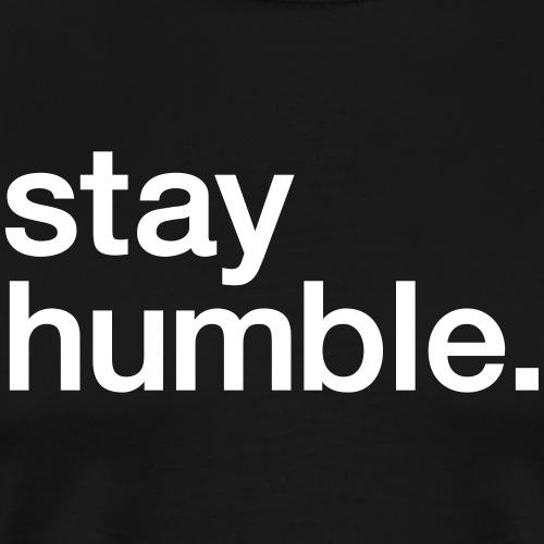 Stay Humble - Men's Premium T-Shirt