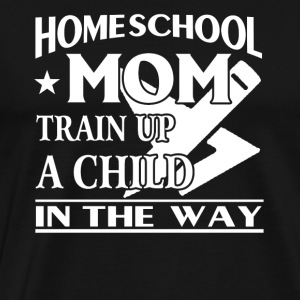 Homeschool Mom Train Up A Child In The Way - Men's Premium T-Shirt