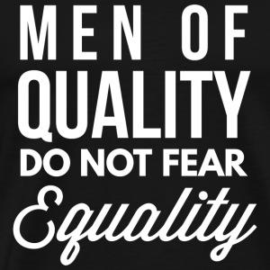 Men of quality do not fear equality - Men's Premium T-Shirt