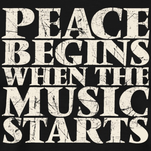 Peace Begins When The Music Starts - Music Quote - Men's Premium T-Shirt