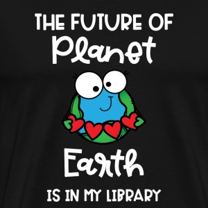 Future of Planet Earth is in My Library - Men's Premium T-Shirt