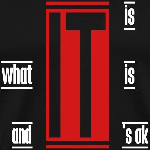 it is what it is and it´s ok - Men's Premium T-Shirt