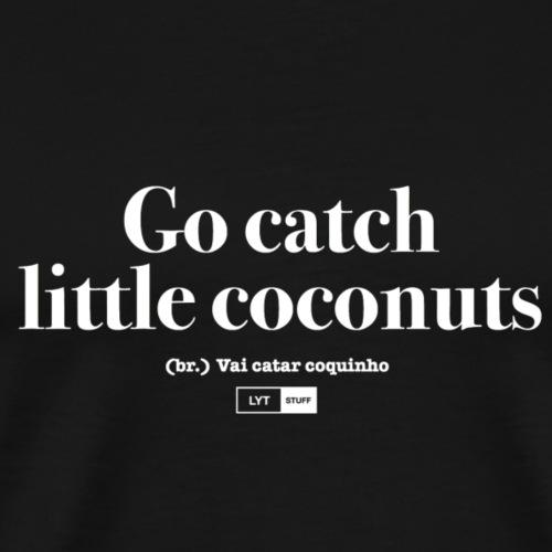 LYT - Go catch little coconuts - White - Men's Premium T-Shirt