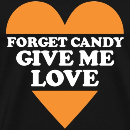 Forget Candy Give Me Love Halloween Costume - Men's Premium T-Shirt