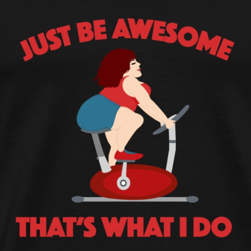 Just Be Awesome. That's What I Do. - Men's Premium T-Shirt