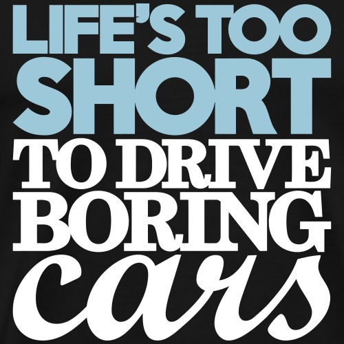 life's too short to drive boring cars - Men's Premium T-Shirt