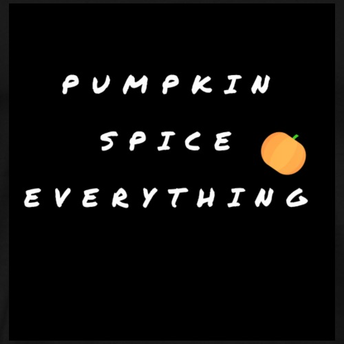 Pumpkin Spice Everything - Men's Premium T-Shirt