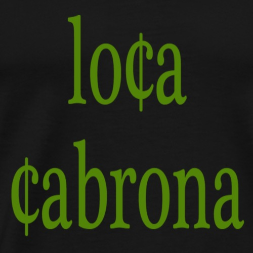 LOCA cabrona - Men's Premium T-Shirt