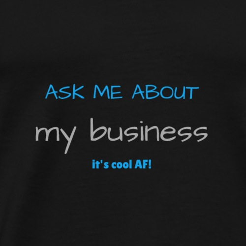 Ask Me About My Business - Men's Premium T-Shirt