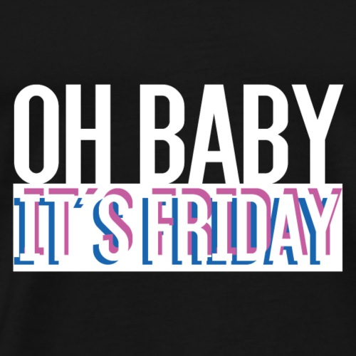 Oh Baby its Friday Gift - Men's Premium T-Shirt