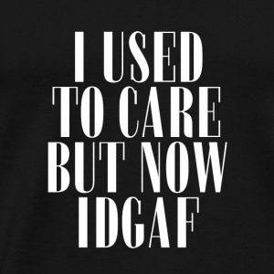 I Used To Care but now IDGAF - Gift - Men's Premium T-Shirt