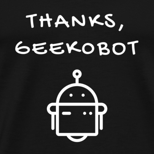 Thanks, Geek0bot - Men's Premium T-Shirt