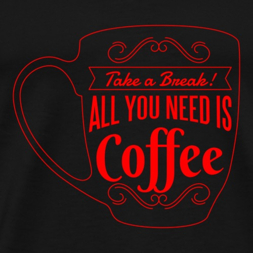 Funny Coffee Shirt mug All You need is coffee gift - Men's Premium T-Shirt