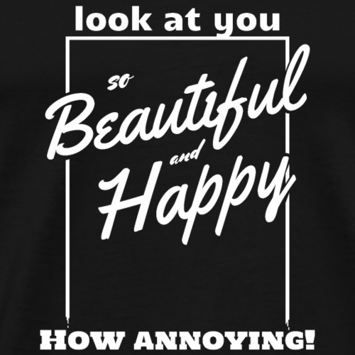 Funny and Sarcastic Typography Beautiful and Happy - Men's Premium T-Shirt
