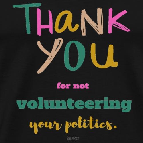 Thank you for not volunteering your politics - Men's Premium T-Shirt