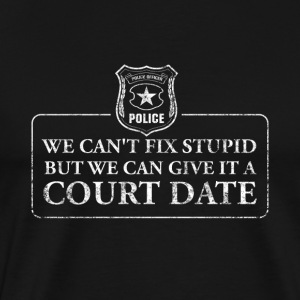 Can't Fix Stupid But Can Give It A Court Date - Men's Premium T-Shirt