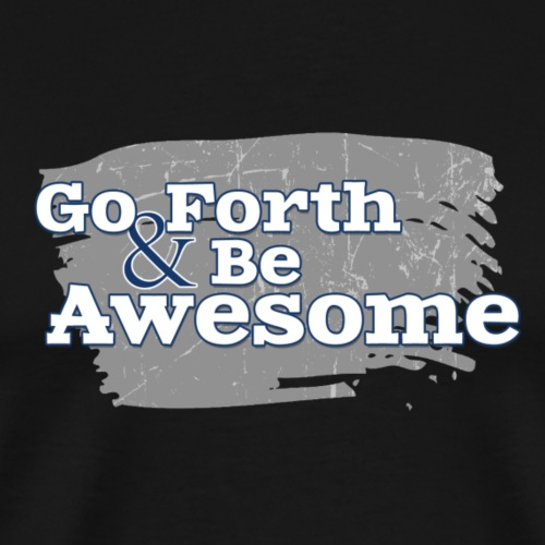 Go Forth & Be Awesome - Men's Premium T-Shirt