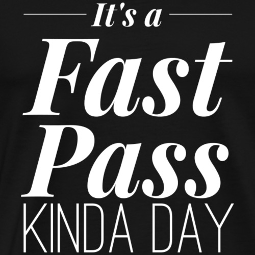 It's a Fast Pass kinda day - Men's Premium T-Shirt