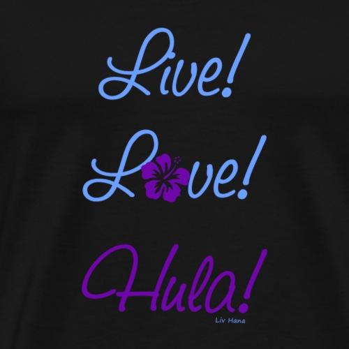 Live! Love! Hula! - Men's Premium T-Shirt
