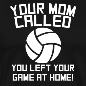 Mom Called You Left Your Game At Home Volleyball - Men's Premium T-Shirt