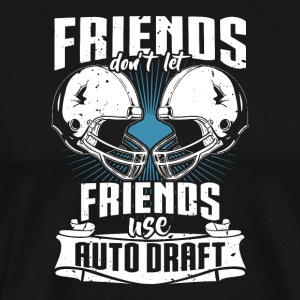 Friends Don't Let Friends Use Auto Draft - Men's Premium T-Shirt