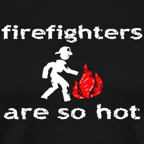 Firefighters Are So Hot T-Shirt - Men's Premium T-Shirt