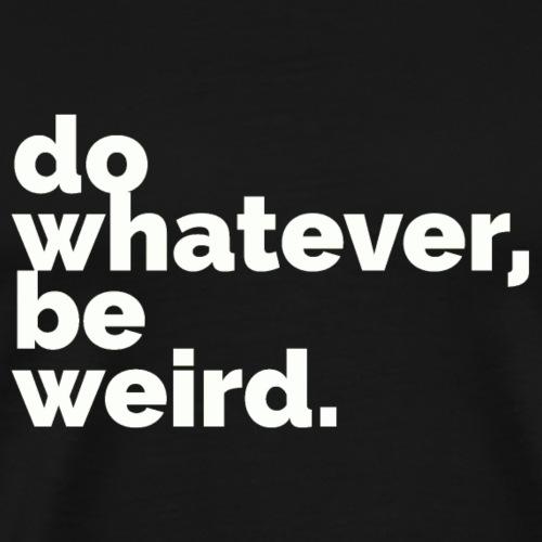 Do Whatever, Be Weird (Black) - Men's Premium T-Shirt