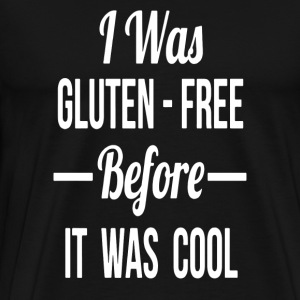 I Was Gluten Free Before It Was Cool - Men's Premium T-Shirt