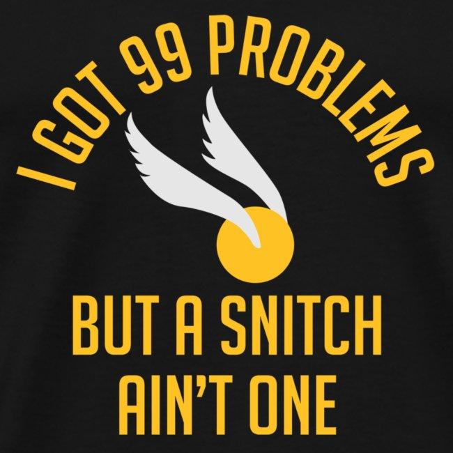 I Got 99 Problems But A Snitch Ain't One T-Shirt