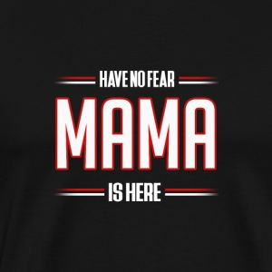 Have No Fear Mama is Here Funny Mama Shirt - Men's Premium T-Shirt