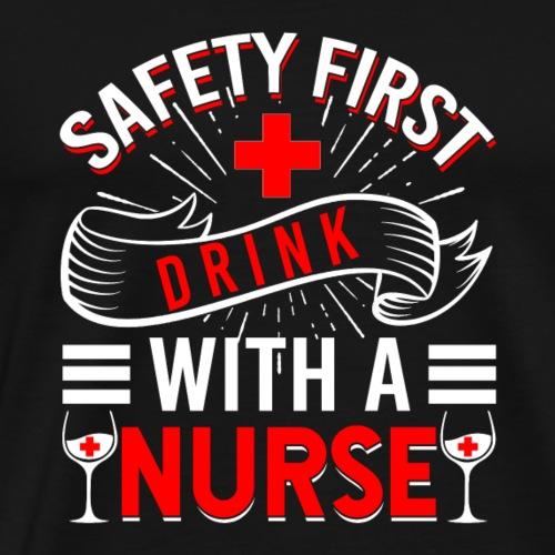 Safety First Drink With A Nurse - Men's Premium T-Shirt