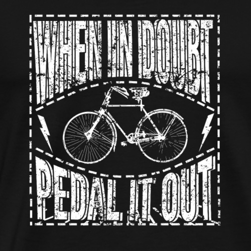 When In Doubt Pedal it Out - Men's Premium T-Shirt