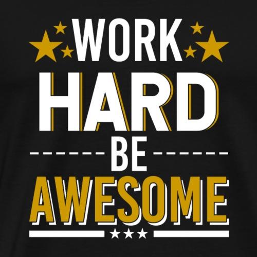 WORK HARD BE AWESOME - Men's Premium T-Shirt