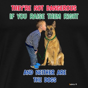 They are not dangerous if you raise them right - Men's Premium T-Shirt