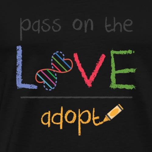 Adoption Awareness Pass On The Love Adopt Shirt - Men's Premium T-Shirt