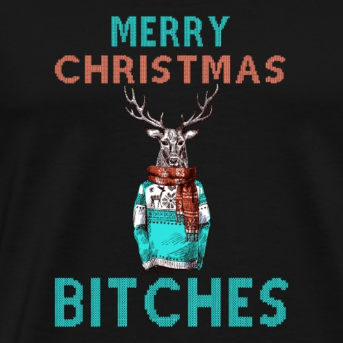 MERRY CHRSTMAS BITCHES - Men's Premium T-Shirt