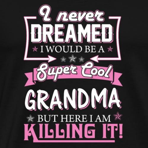 I Never Dreamd i Would Be A Super Cool - Men's Premium T-Shirt