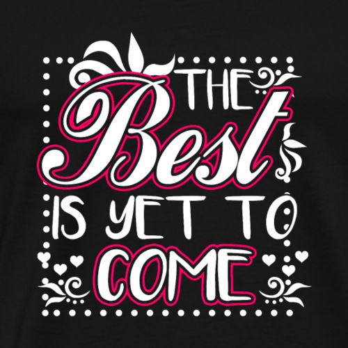 The Best Is Yet To Come - Men's Premium T-Shirt